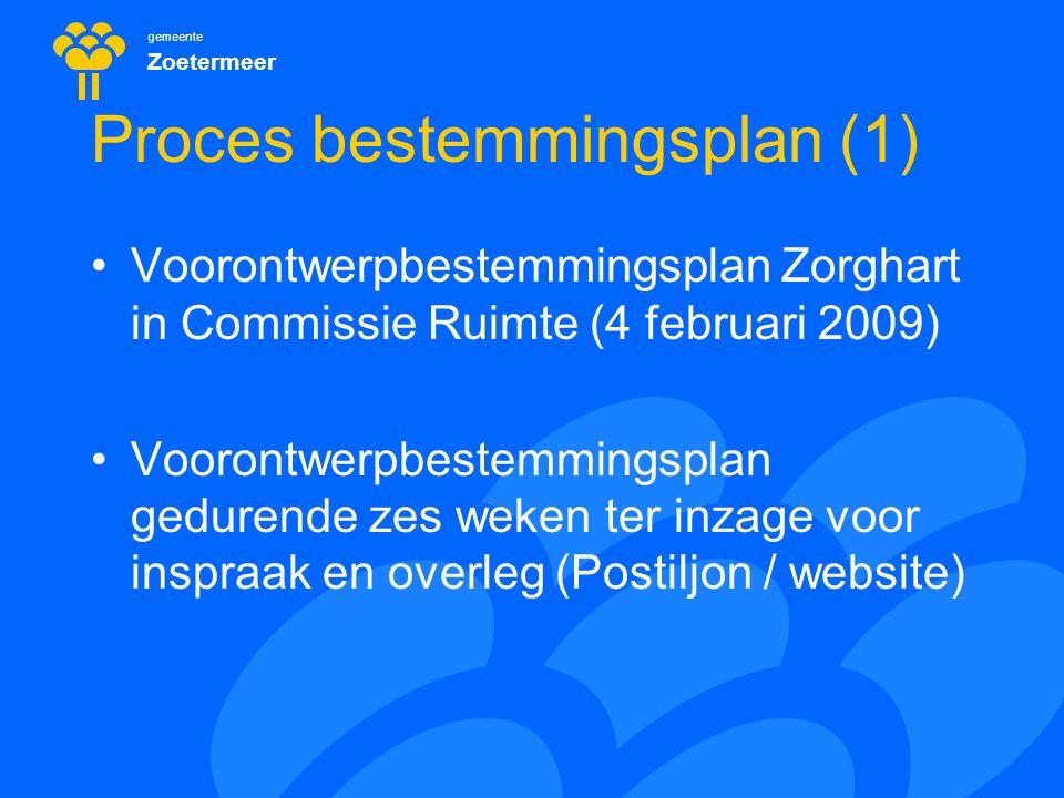 gemeente Zoetermeer Proces bestemmingsplan (1) Voorontwerpbestemmingsplan Zorghart in Commissie Ruimte (4 februari 2009) Voorontwerpbestemmingsplan gedurende zes weken ter inzage voor inspraak en overleg (Postiljon / website)