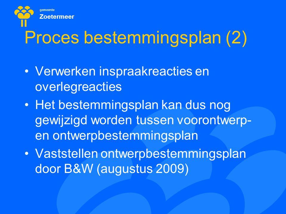 gemeente Zoetermeer Proces bestemmingsplan (2) Verwerken inspraakreacties en overlegreacties Het bestemmingsplan kan dus nog gewijzigd worden tussen voorontwerp- en ontwerpbestemmingsplan Vaststellen ontwerpbestemmingsplan door B&W (augustus 2009)