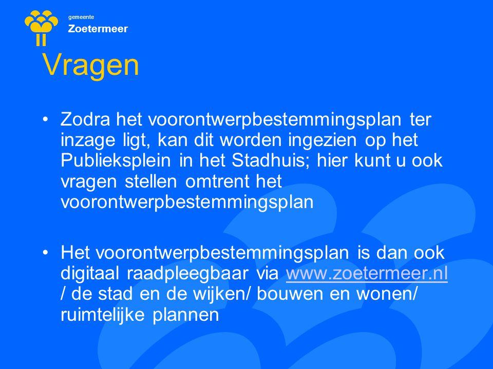 gemeente Zoetermeer Vragen Zodra het voorontwerpbestemmingsplan ter inzage ligt, kan dit worden ingezien op het Publieksplein in het Stadhuis; hier kunt u ook vragen stellen omtrent het voorontwerpbestemmingsplan Het voorontwerpbestemmingsplan is dan ook digitaal raadpleegbaar via www.zoetermeer.nl / de stad en de wijken/ bouwen en wonen/ ruimtelijke plannenwww.zoetermeer.nl
