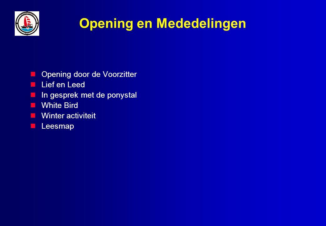 Opening en Mededelingen Opening door de Voorzitter Lief en Leed In gesprek met de ponystal White Bird Winter activiteit Leesmap