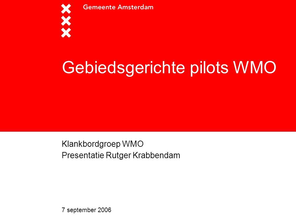 7 september 2006 Gebiedsgerichte pilots WMO Klankbordgroep WMO Presentatie Rutger Krabbendam