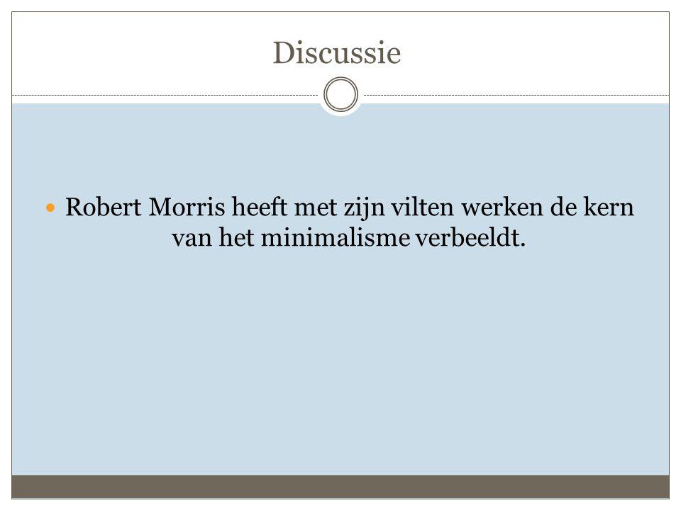 Discussie Robert Morris heeft met zijn vilten werken de kern van het minimalisme verbeeldt.