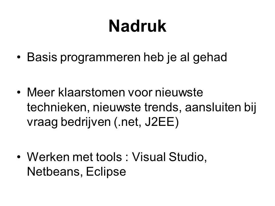 Nadruk Basis programmeren heb je al gehad Meer klaarstomen voor nieuwste technieken, nieuwste trends, aansluiten bij vraag bedrijven (.net, J2EE) Werken met tools : Visual Studio, Netbeans, Eclipse