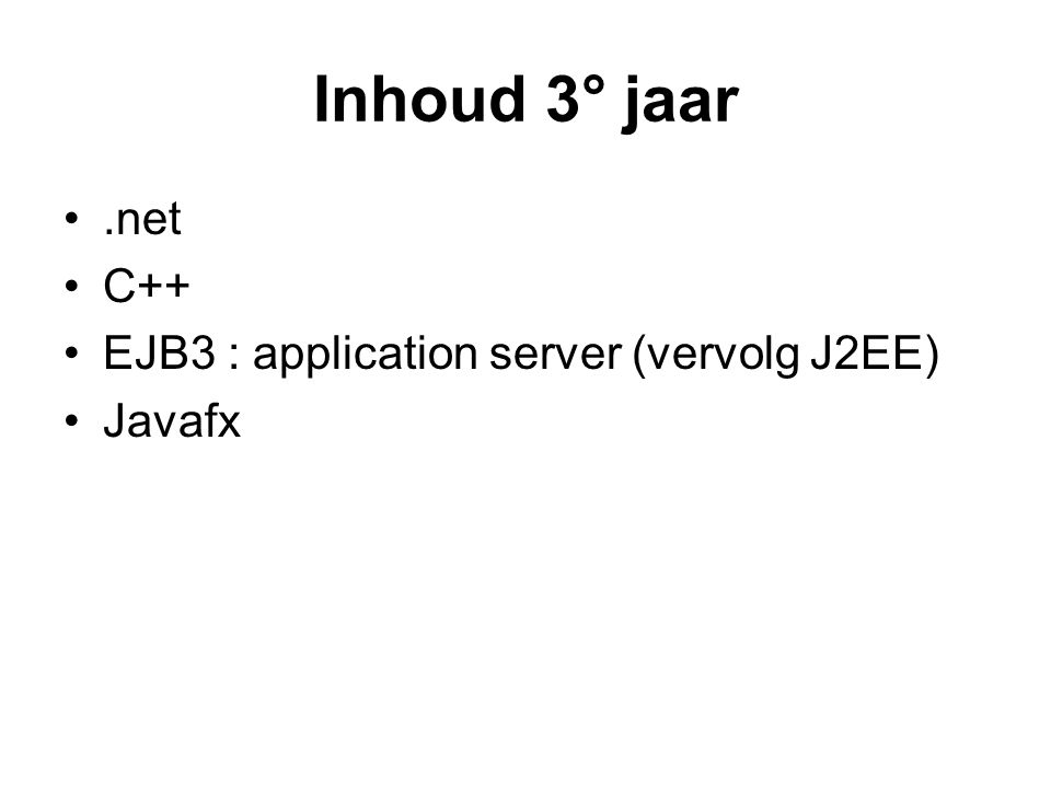 Inhoud 3° jaar.net C++ EJB3 : application server (vervolg J2EE) Javafx
