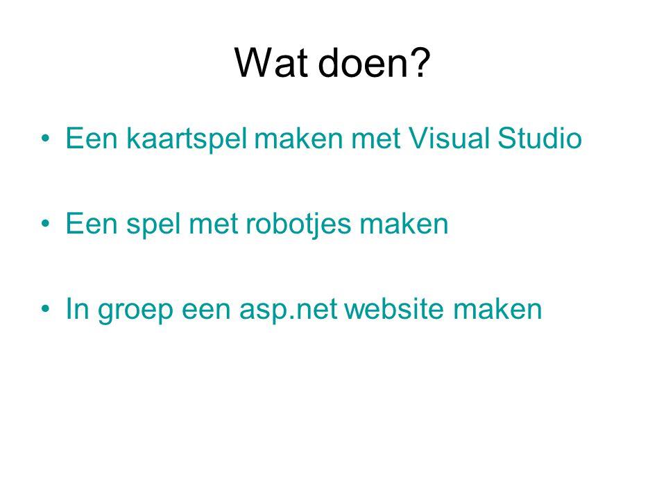 Wat doen? Een kaartspel maken met Visual Studio Een spel met robotjes maken In groep een asp.net website maken