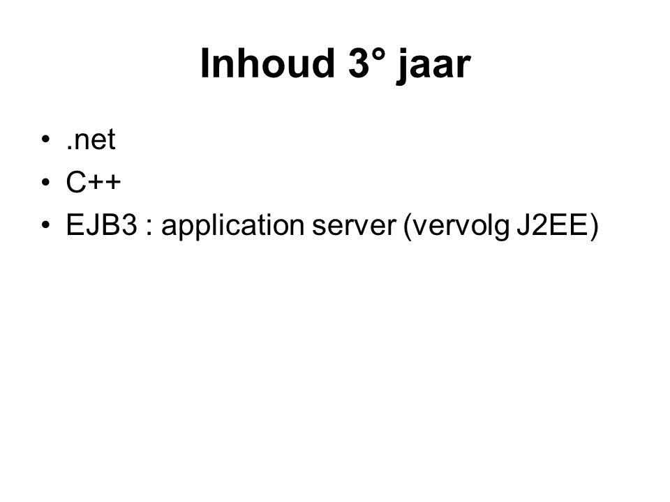 Inhoud 3° jaar.net C++ EJB3 : application server (vervolg J2EE)