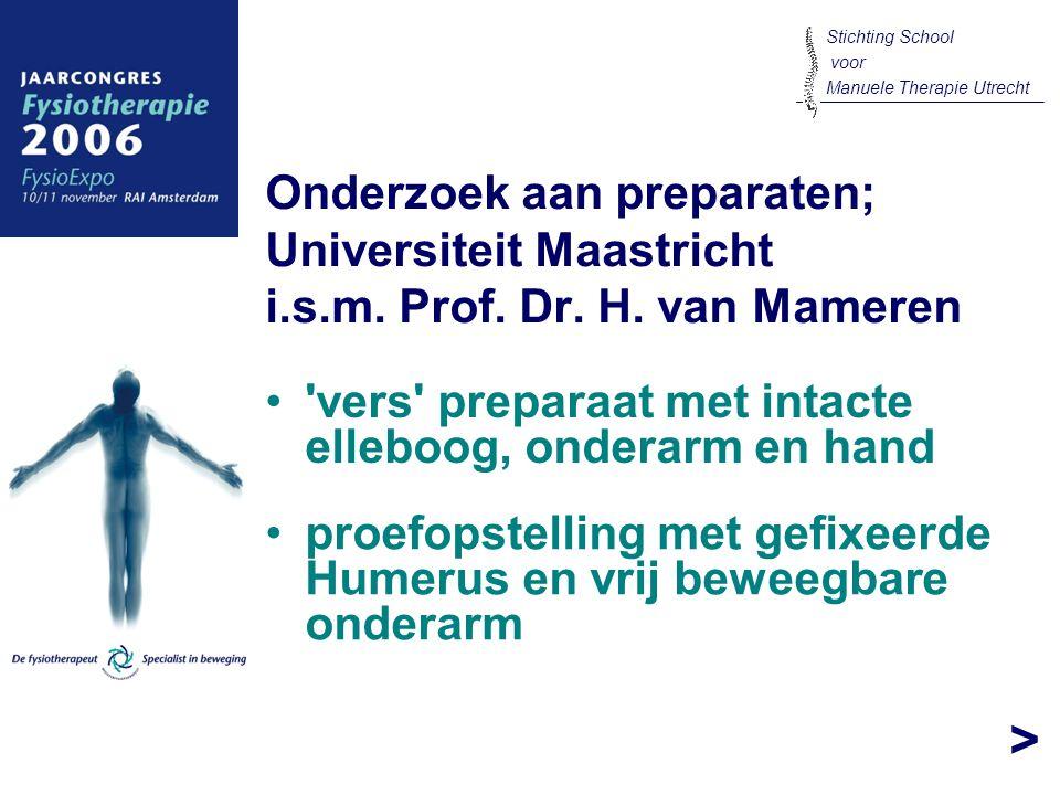 > Onderzoek aan preparaten; Universiteit Maastricht i.s.m. Prof. Dr. H. van Mameren 'vers' preparaat met intacte elleboog, onderarm en hand Stichting
