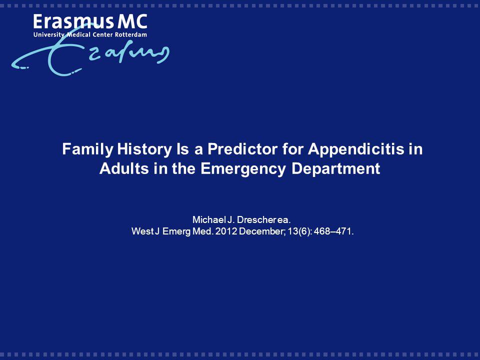 Appendicitis  Incidentie: 250.000 patiënten/ jaar in VS  1.1 per 1000/jaar  Kinderen met appendicitis 3x zo vaak positieve familieanamnese  Positieve familie anamnese en acute appendicitis in kinderen