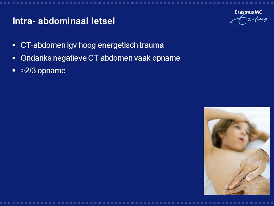 Intra- abdominaal letsel  CT-abdomen igv hoog energetisch trauma  Ondanks negatieve CT abdomen vaak opname  >2/3 opname