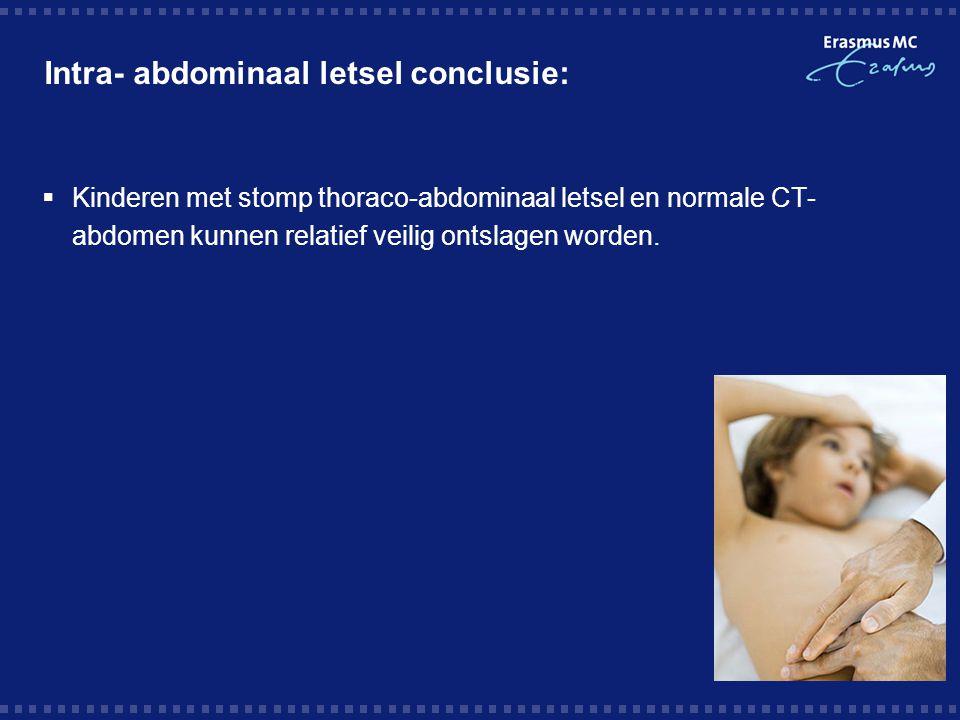Intra- abdominaal letsel conclusie:  Kinderen met stomp thoraco-abdominaal letsel en normale CT- abdomen kunnen relatief veilig ontslagen worden.