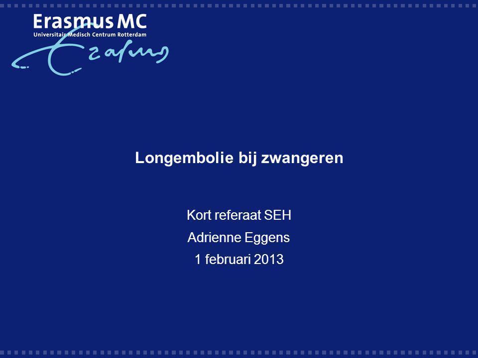 Longembolie bij zwangeren Kort referaat SEH Adrienne Eggens 1 februari 2013
