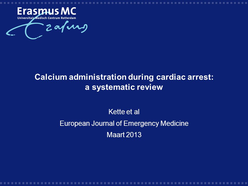 Calcium administration during cardiac arrest: a systematic review Kette et al European Journal of Emergency Medicine Maart 2013