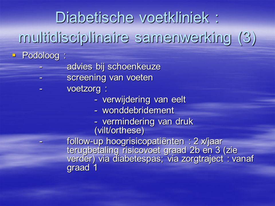 Diabetische voetkliniek : multidisciplinaire samenwerking (3)  Podoloog : -advies bij schoenkeuze -screening van voeten -voetzorg : - verwijdering va