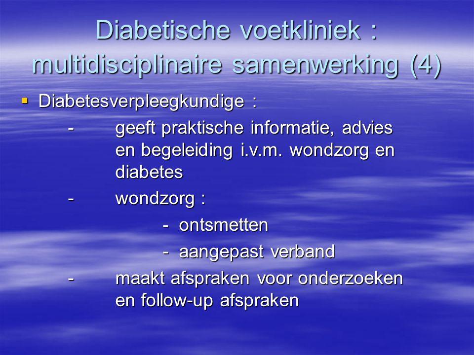 Diabetische voetkliniek : multidisciplinaire samenwerking (4)  Diabetesverpleegkundige : -geeft praktische informatie, advies en begeleiding i.v.m. w