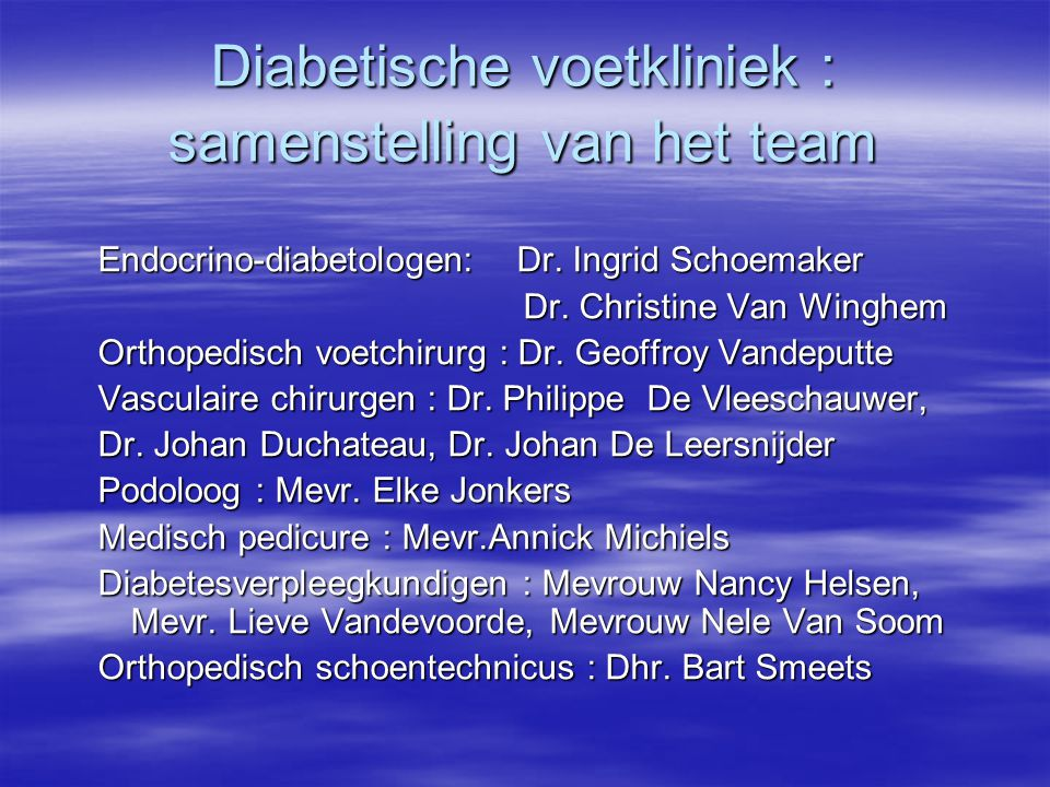 Diabetische voetkliniek : samenstelling van het team Endocrino-diabetologen: Dr. Ingrid Schoemaker Dr. Christine Van Winghem Dr. Christine Van Winghem