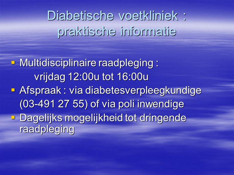 Diabetische voetkliniek : praktische informatie  Multidisciplinaire raadpleging : vrijdag 12:00u tot 16:00u  Afspraak : via diabetesverpleegkundige