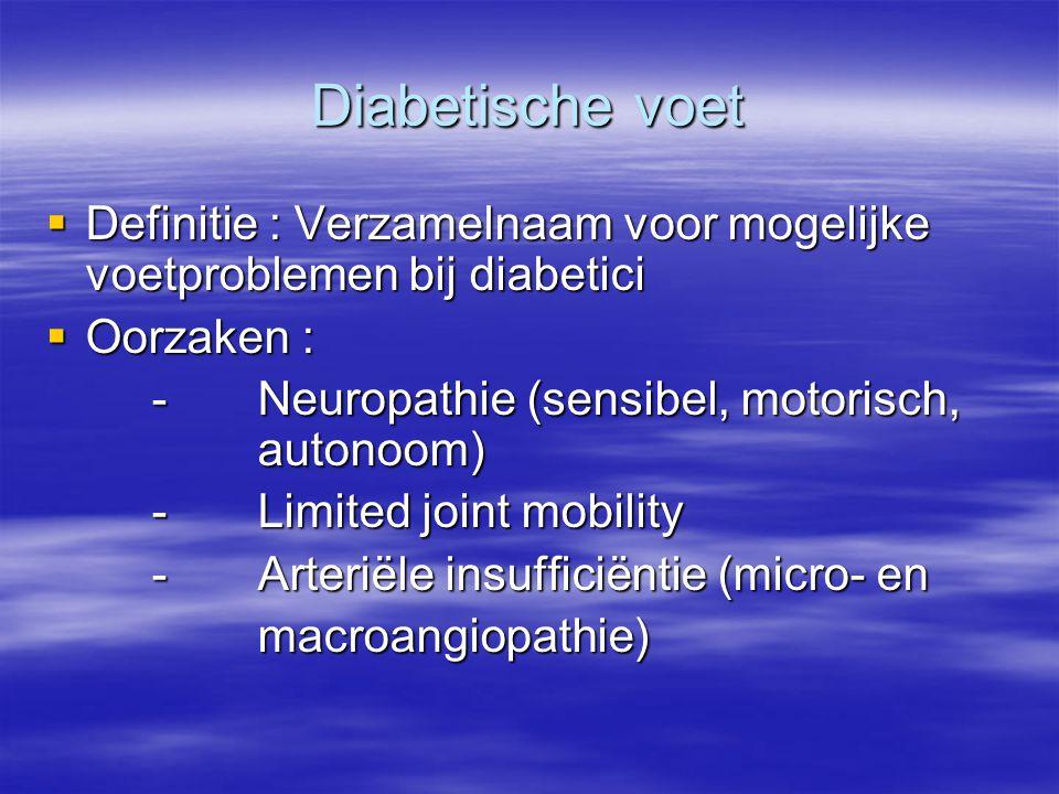 Diabetische voet  Definitie : Verzamelnaam voor mogelijke voetproblemen bij diabetici  Oorzaken : -Neuropathie (sensibel, motorisch, autonoom) -Limi