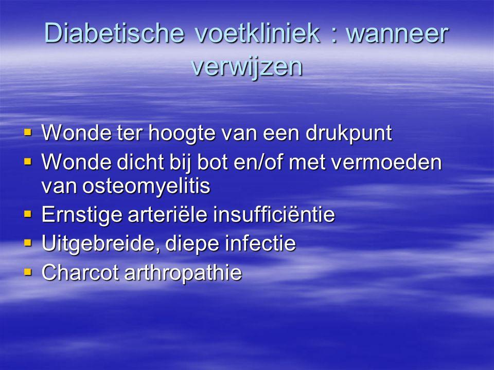 Diabetische voetkliniek : wanneer verwijzen  Wonde ter hoogte van een drukpunt  Wonde dicht bij bot en/of met vermoeden van osteomyelitis  Ernstige