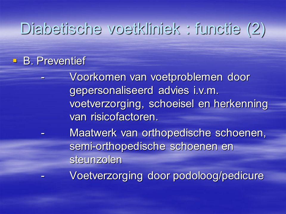 Diabetische voetkliniek : functie (2)  B. Preventief -Voorkomen van voetproblemen door gepersonaliseerd advies i.v.m. voetverzorging, schoeisel en he