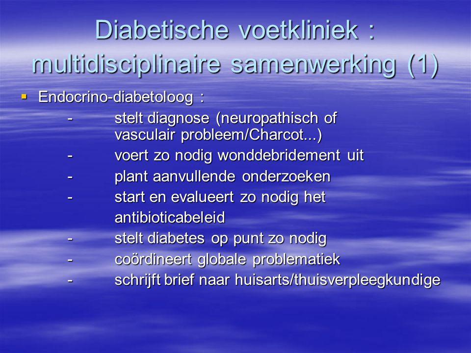 Diabetische voetkliniek : multidisciplinaire samenwerking (1)  Endocrino-diabetoloog : -stelt diagnose (neuropathisch of vasculair probleem/Charcot..