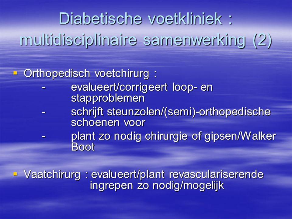 Diabetische voetkliniek : multidisciplinaire samenwerking (2)  Orthopedisch voetchirurg : -evalueert/corrigeert loop- en stapproblemen -schrijft steu
