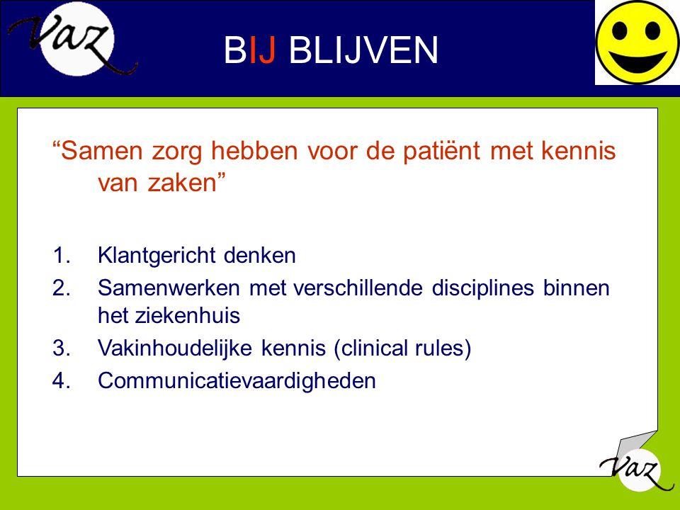 """BIJ BLIJVEN """"Samen zorg hebben voor de patiënt met kennis van zaken"""" 1.Klantgericht denken 2.Samenwerken met verschillende disciplines binnen het ziek"""