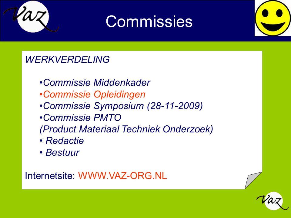 Commissies WERKVERDELING Commissie Middenkader Commissie Opleidingen Commissie Symposium (28-11-2009) Commissie PMTO (Product Materiaal Techniek Onder