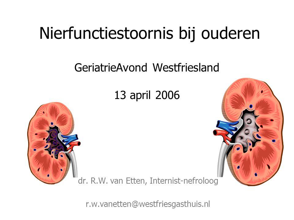 Nierfunctiestoornis bij ouderen GeriatrieAvond Westfriesland 13 april 2006 dr.