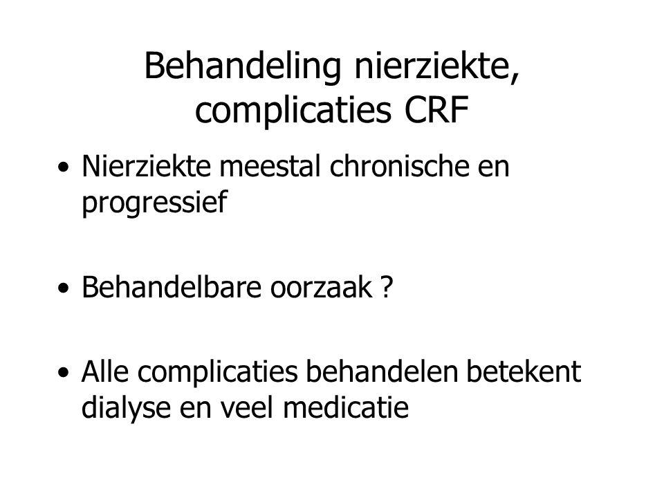 Behandeling nierziekte, complicaties CRF Nierziekte meestal chronische en progressief Behandelbare oorzaak .