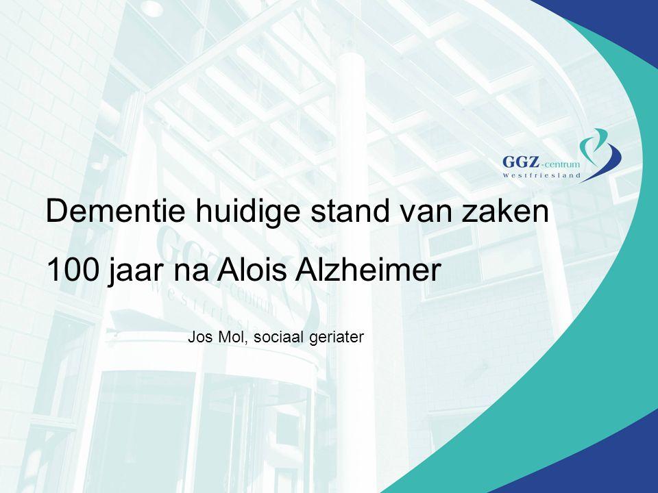 Dementie huidige stand van zaken 100 jaar na Alois Alzheimer Jos Mol, sociaal geriater