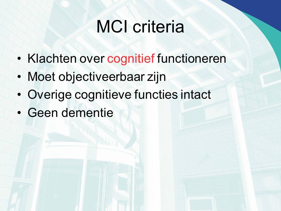 MCI criteria Klachten over cognitief functioneren Moet objectiveerbaar zijn Overige cognitieve functies intact Geen dementie