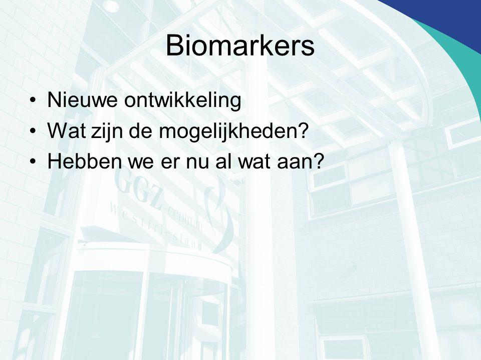 Biomarkers Nieuwe ontwikkeling Wat zijn de mogelijkheden? Hebben we er nu al wat aan?