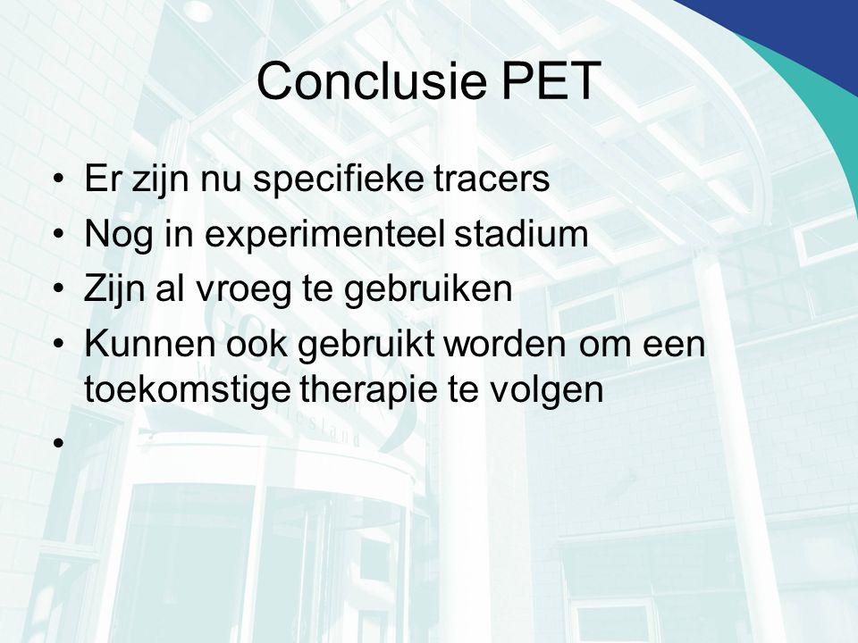Conclusie PET Er zijn nu specifieke tracers Nog in experimenteel stadium Zijn al vroeg te gebruiken Kunnen ook gebruikt worden om een toekomstige ther