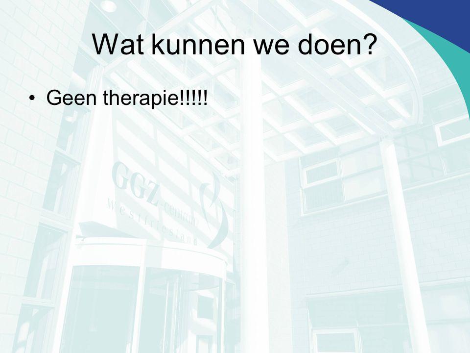 Wat kunnen we doen? Geen therapie!!!!!