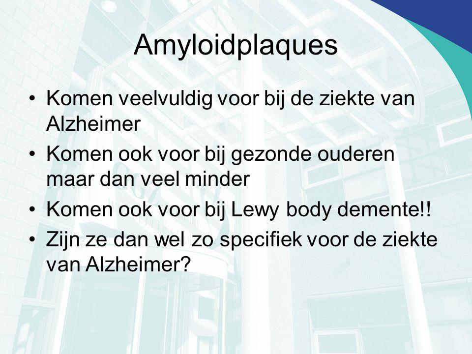 Amyloidplaques Komen veelvuldig voor bij de ziekte van Alzheimer Komen ook voor bij gezonde ouderen maar dan veel minder Komen ook voor bij Lewy body