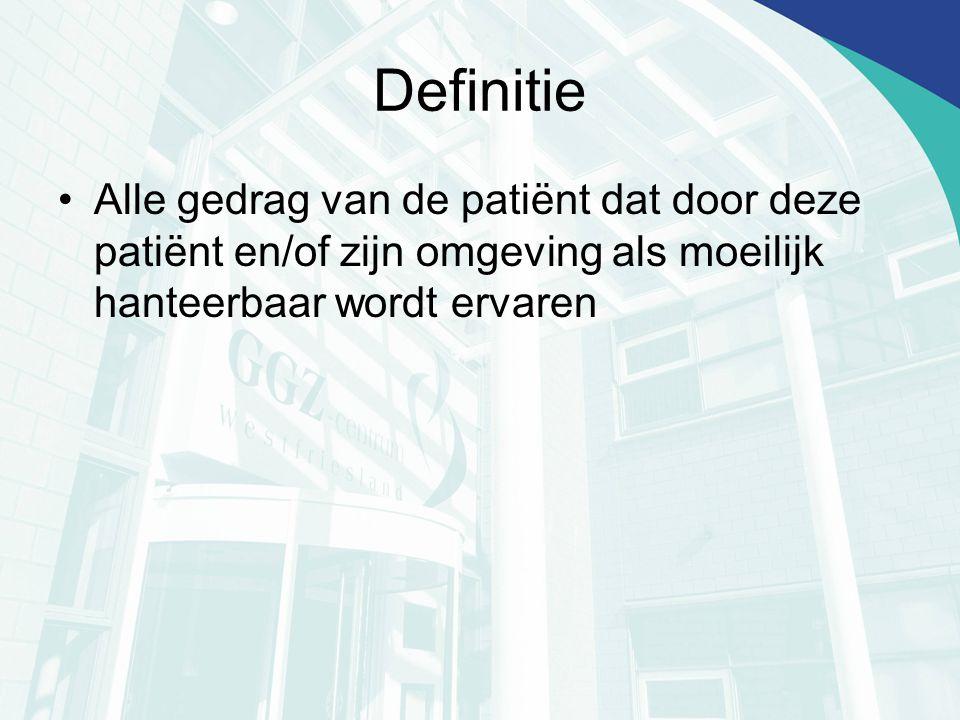 Definitie Alle gedrag van de patiënt dat door deze patiënt en/of zijn omgeving als moeilijk hanteerbaar wordt ervaren