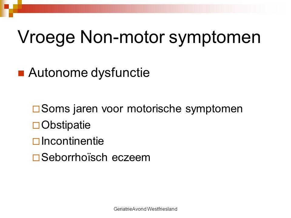 GeriatrieAvond Westfriesland Vroege Non-motor symptomen Autonome dysfunctie  Soms jaren voor motorische symptomen  Obstipatie  Incontinentie  Sebo