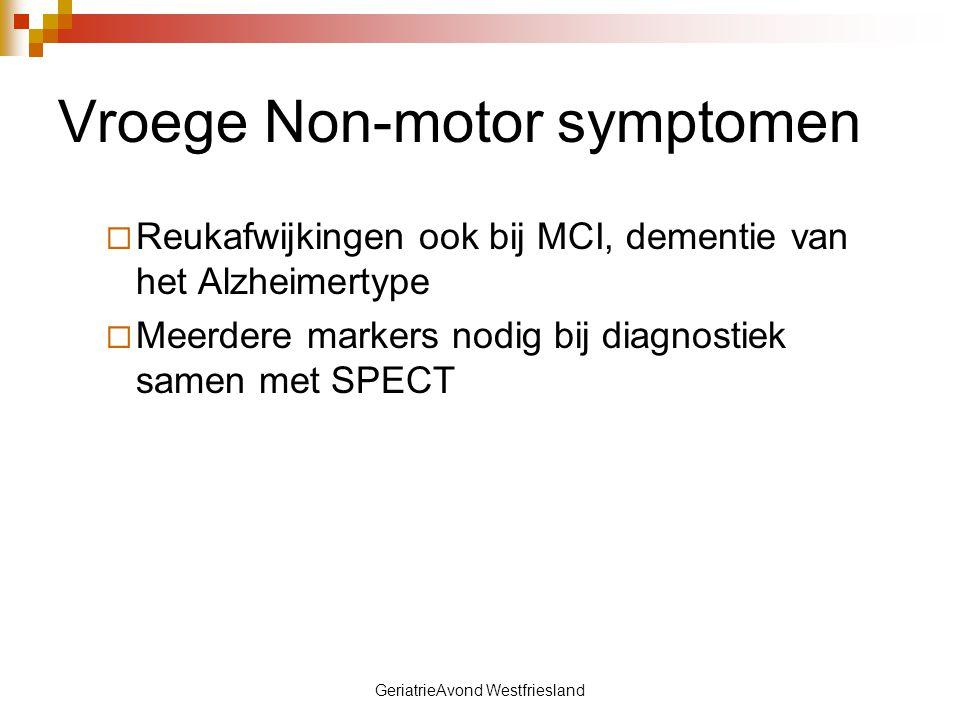 GeriatrieAvond Westfriesland Vroege Non-motor symptomen Slaapstoornissen  60% van PD-patiënten vs 30% niet PD  Insomnia  Motorische problemen: Akinesie/RLS  Nicturie met incontinentie  Roepen
