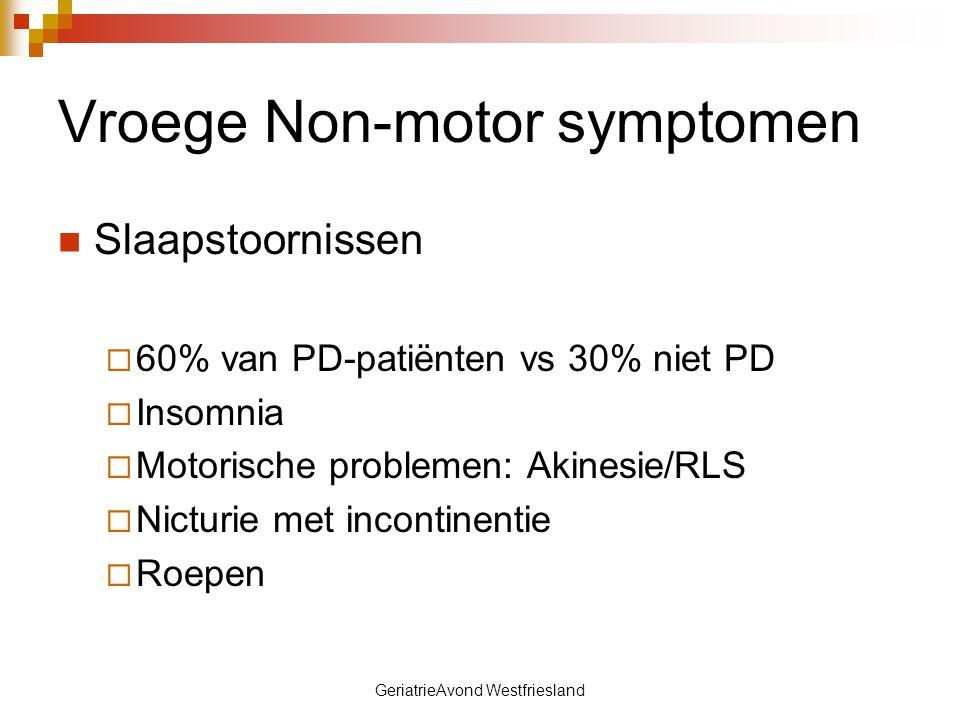 GeriatrieAvond Westfriesland Vroege Non-motor symptomen Slaapstoornissen  60% van PD-patiënten vs 30% niet PD  Insomnia  Motorische problemen: Akin