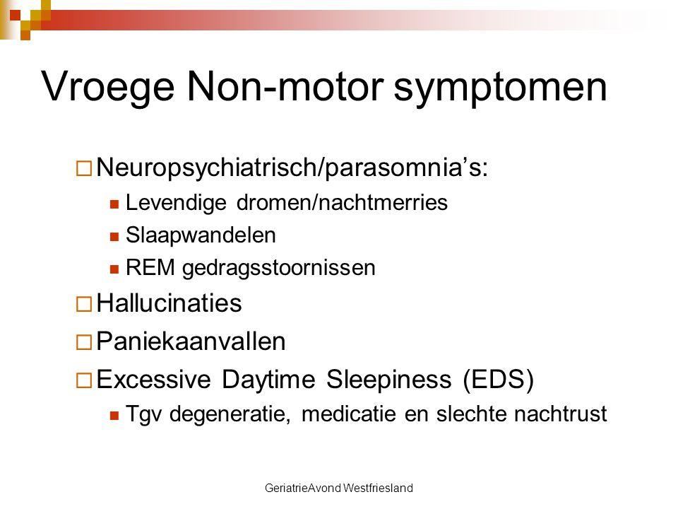 GeriatrieAvond Westfriesland Vroege Non-motor symptomen Behandeling slaapstoornis  Normale slaaphygiëne  Vermijden diuretica/thee, koffie  Langwerkende dopamine-medicatie  EDS: verminderen sederende medicatie modafinil (ritalin-verwant middel)