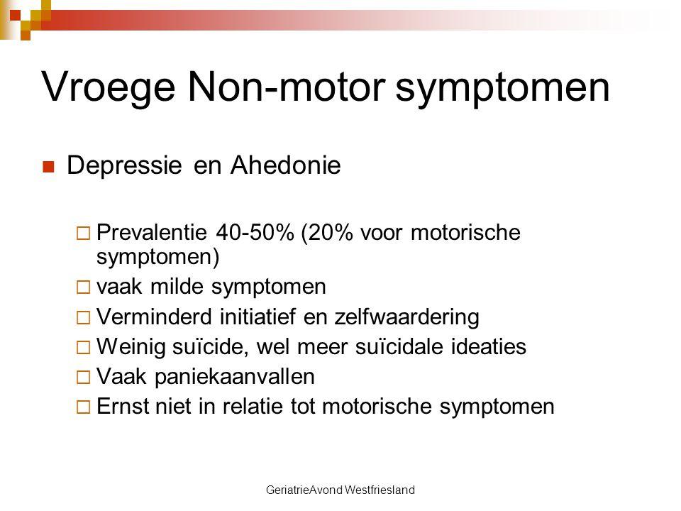 GeriatrieAvond Westfriesland Vroege Non-motor symptomen Depressie en Ahedonie  Prevalentie 40-50% (20% voor motorische symptomen)  vaak milde sympto