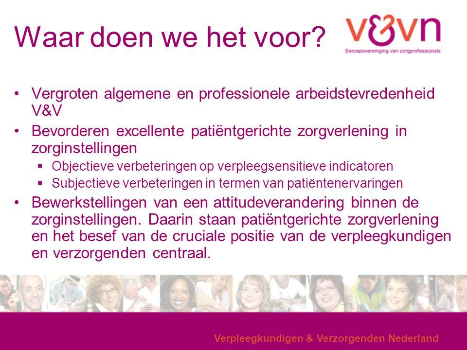 Waar doen we het voor? Verpleegkundigen & Verzorgenden Nederland Vergroten algemene en professionele arbeidstevredenheid V&V Bevorderen excellente pat