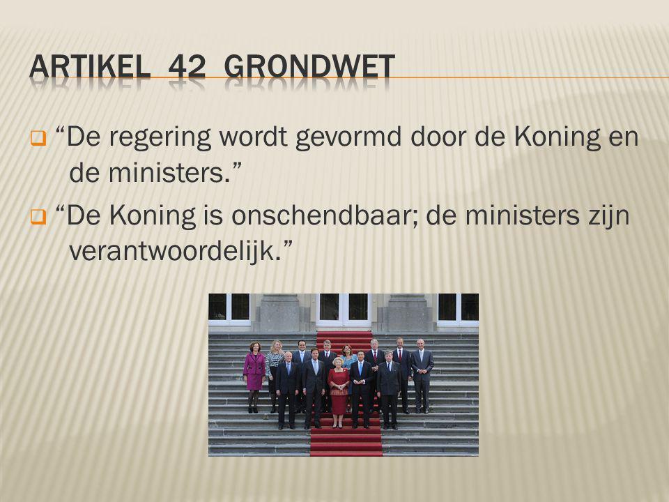  De regering wordt gevormd door de Koning en de ministers.  De Koning is onschendbaar; de ministers zijn verantwoordelijk.