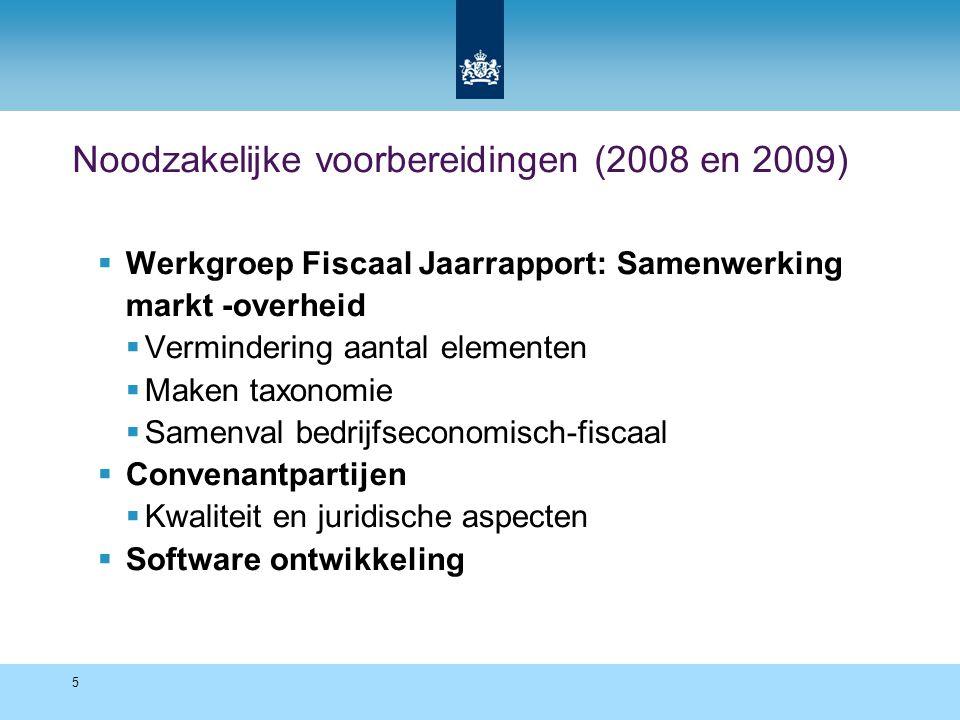 5 Noodzakelijke voorbereidingen (2008 en 2009)  Werkgroep Fiscaal Jaarrapport: Samenwerking markt -overheid  Vermindering aantal elementen  Maken taxonomie  Samenval bedrijfseconomisch-fiscaal  Convenantpartijen  Kwaliteit en juridische aspecten  Software ontwikkeling