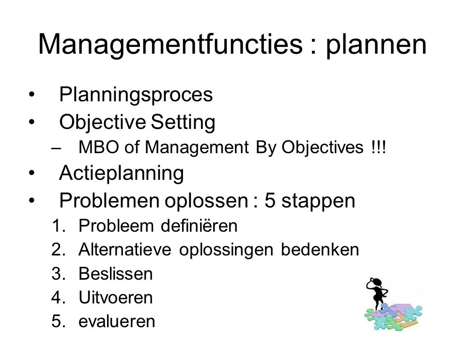 Managementfuncties : plannen Planningsproces Objective Setting –MBO of Management By Objectives !!.
