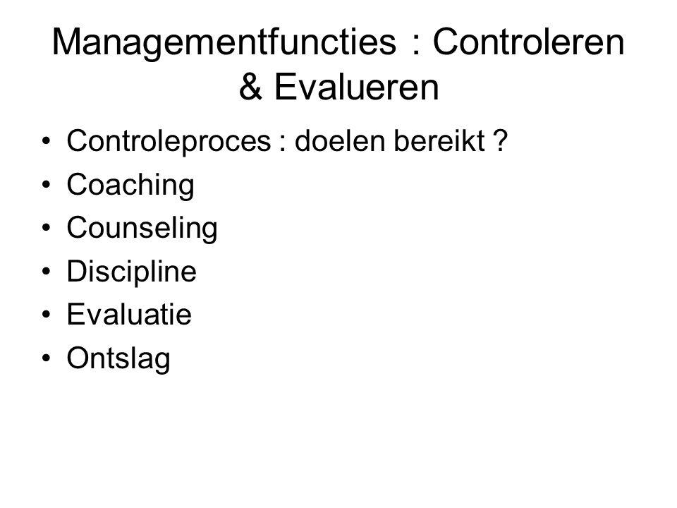Managementfuncties : Controleren & Evalueren Controleproces : doelen bereikt ? Coaching Counseling Discipline Evaluatie Ontslag