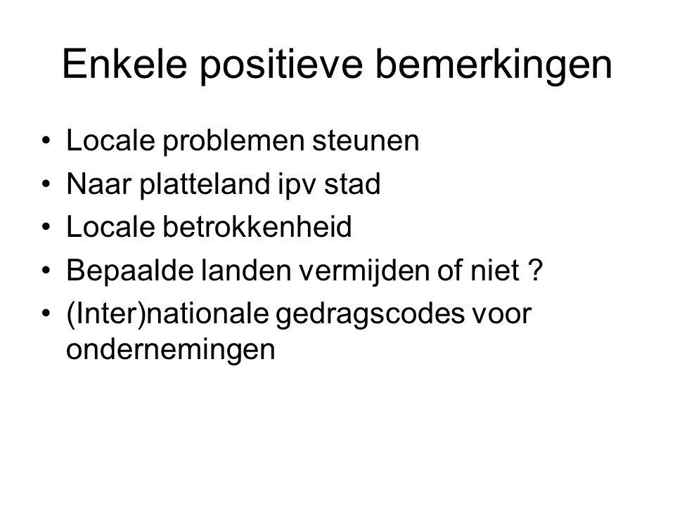 Enkele positieve bemerkingen Locale problemen steunen Naar platteland ipv stad Locale betrokkenheid Bepaalde landen vermijden of niet ? (Inter)nationa