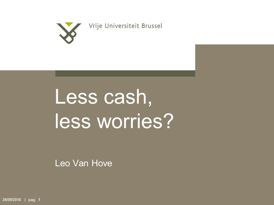 24/09/2014 | pag. 1 Less cash, less worries? Leo Van Hove