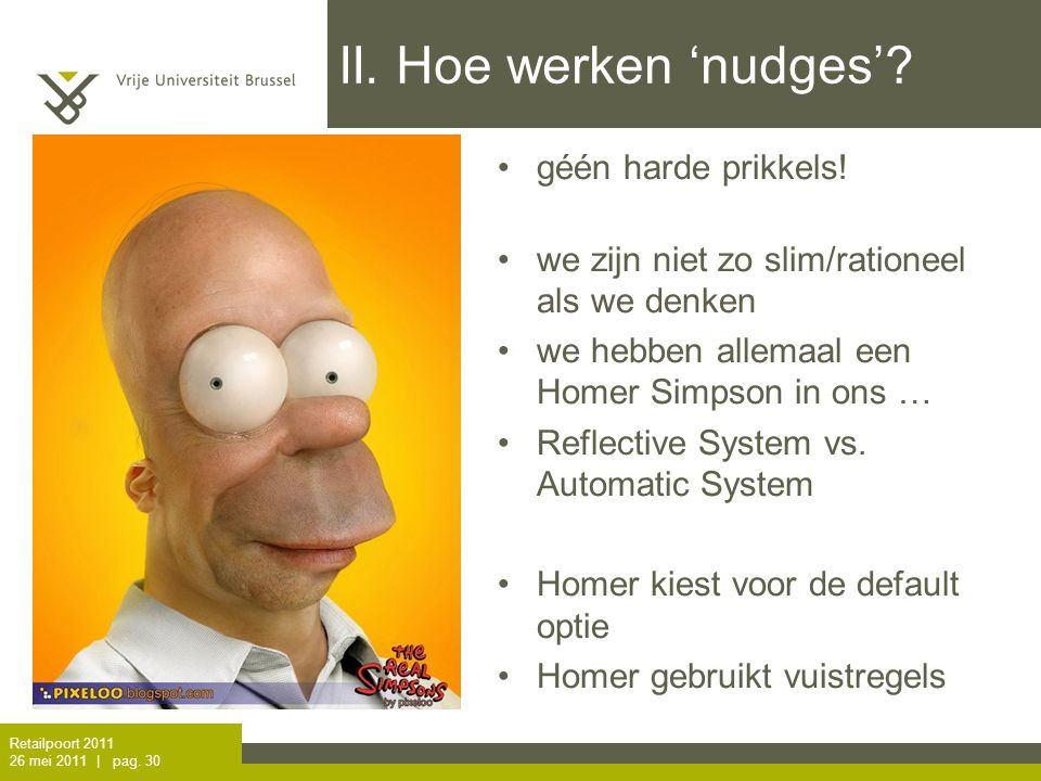 Retailpoort 2011 26 mei 2011 | pag. 29 Nudge behavioural economics their claim: seemingly small changes in the choice context - 'nudges' - can have ma