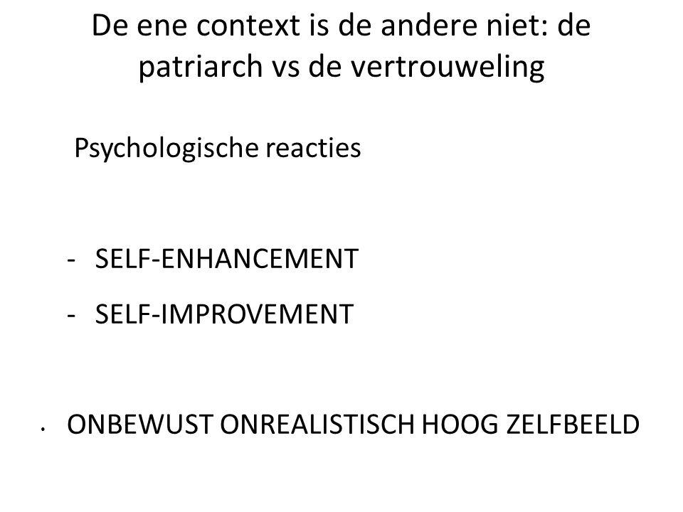De ene context is de andere niet: de patriarch vs de vertrouweling Psychologische reacties -SELF-ENHANCEMENT -SELF-IMPROVEMENT ONBEWUST ONREALISTISCH HOOG ZELFBEELD SELF-ENHANCEMENT MET NAME IN BEDREIGENDE OMGEVING: GEEN OPNAME VAN FEEDBACK/AFSLUITING SELF-IMPROVEMENT IN ONDERSTEUNENDE OMGEVING